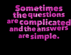 Quotes Picture: sometimes the questions are complicated and the ...