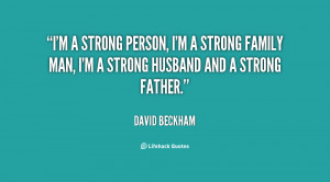 strong person, I'm a strong family man, I'm a strong husband and ...