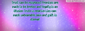 Trust can be misplaced. Promises are made to be broken, and loyalty is ...