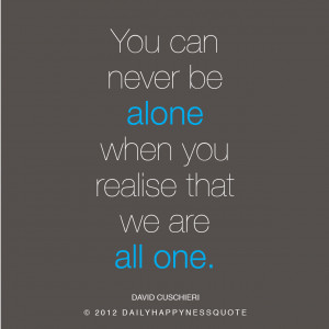 My Happyness Quote - You can never be alone when you realise we are ...