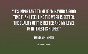 quote-Martha-Plimpton-its-important-to-me-if-im-having-55765.png