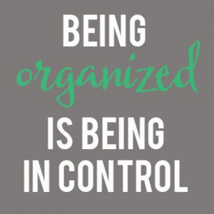 Being organized in my life...makes me happy & not feel overwhelmed