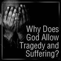 Why Does God Allow Tragedy and Suffering?