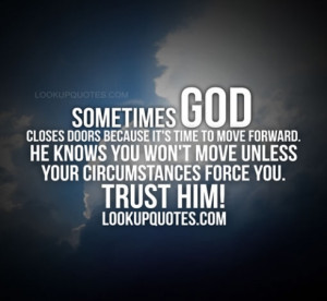 move forward he knows you won t move unless your circumstances force ...