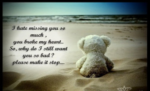 Hate Missing You So Much, You Broke My Heart - Missing You Quote