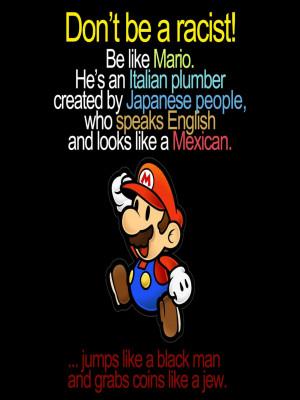 Don't be racist , be like Mario ! ( i.imgur.com )