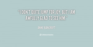 quote-Anne-Bancroft-i-dont-quite-jump-for-joy-but-64164.png
