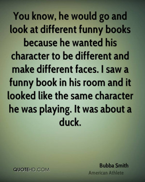 You know, he would go and look at different funny books because he ...
