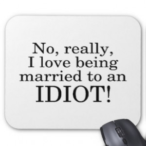 No Really I Love Being Married To An Idiot Mouse Pad