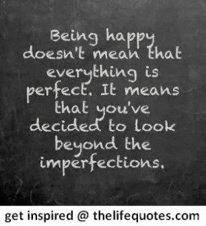 being happy quotes being happy doesn t mean that everything is perfect ...