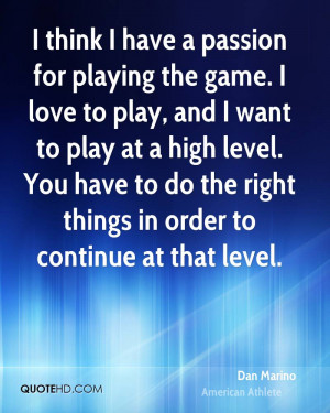 think I have a passion for playing the game. I love to play, and I ...