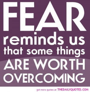 ... worth overcoming life quotes sayings pictures Overcoming Fear Quotes