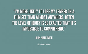 quote-John-Malkovich-im-more-likely-to-lose-my-temper-25451.png