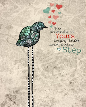 This journey is yours...enjoy each step.