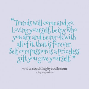 Quotes Picture: trends will come and go loving yourself, being who you ...