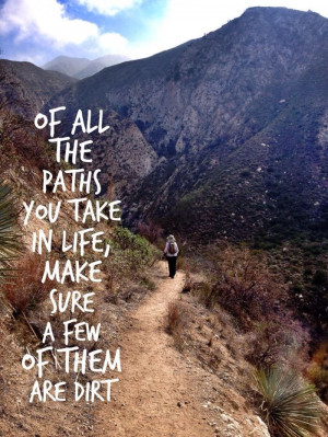 Of all the paths you take in life...