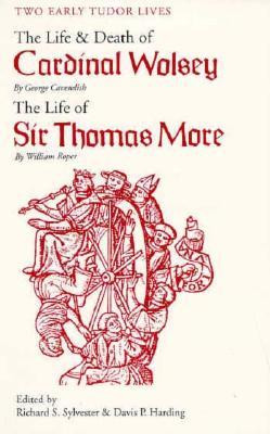 Two Early Tudor Lives: The Life and Death of Cardinal Wolsey by George ...