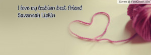 love my lesbian best friend.. (savannah lipkin) , Pictures