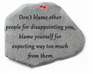 Don't Blame Other People For Disappointing you, Blame Yourself For ...