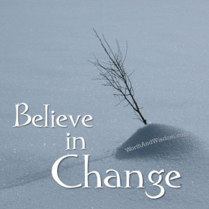 Believe in change quote