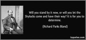 Will you stand by it now, or will you let the Shylocks come and have ...