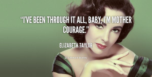 quote-Elizabeth-Taylor-ive-been-through-it-all-baby-im-3164.png