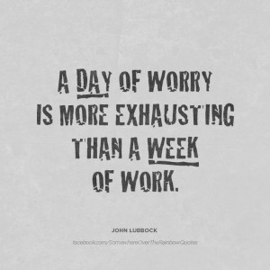 Day Of Worry Is More Exhausting Than A Week Of Work
