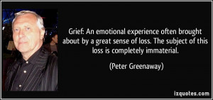 ... The subject of this loss is completely immaterial. - Peter Greenaway