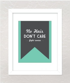 No Hair Don't Care Motivational Beat Cancer Quote Print by ...