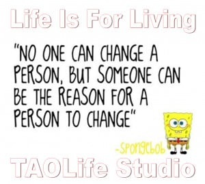 ... someone can be the reason for a person to change. Spongebob #taolife