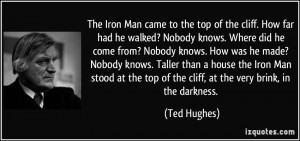 ... knows. How was he made? Nobody knows. Taller than a house the Iron Man