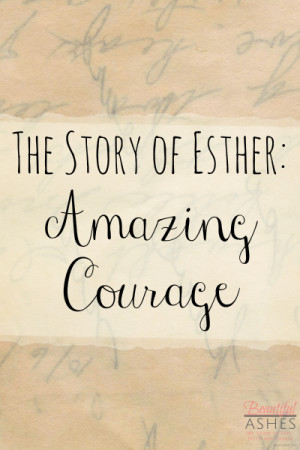 ... easy to come by, Queen Esther's story is full of amazing courage