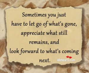 Sometimes You Just Have To Let Go Of What's Gone, Appreciate ...