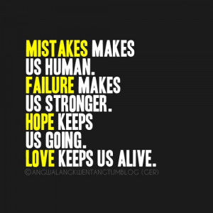 Mistakes Makes Us Human. Failure Makes Us Stronger. Hope Keeps Us ...