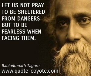 Let us not pray to be sheltered from dangers but to be fearless when ...