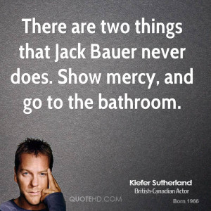 There Are Two Things That Jack Bauer Never Does Show Mercy And