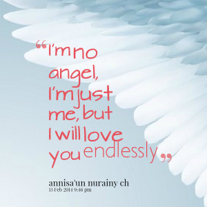 Quotes Picture: i'm no angel, i'm just me, but i will love you ...