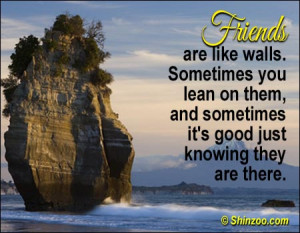 Friends are like walls. Sometimes you lean on them, and sometimes it ...