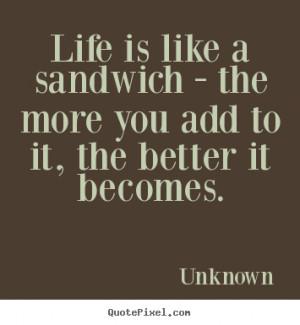 Create graphic poster quotes about life - Life is like a sandwich ...