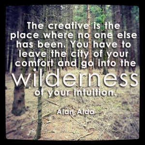The creative is the place where no one has ever been. You have to ...