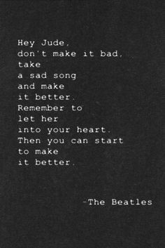 Hey Jude, The Beatles, one of my favorite songs ever, wrote the lyrics ...