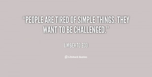 People are tired of simple things. They want to be challenged.""