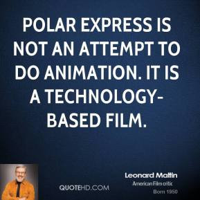 Leonard Maltin - Polar Express is not an attempt to do animation. It ...