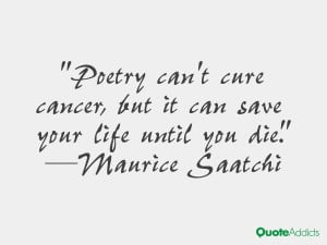 maurice saatchi quotes poetry can t cure cancer but it can save your ...