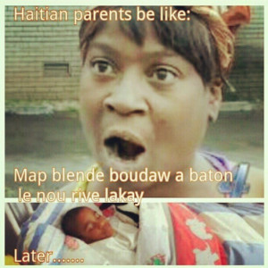 Haitians Be Like Instagram Parents be like instagram.