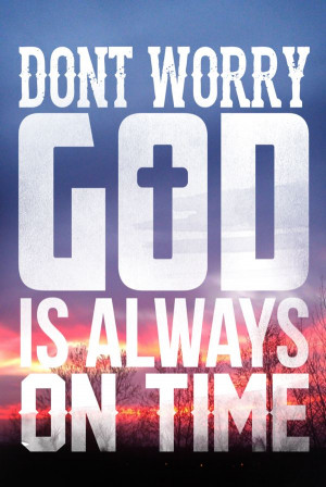 Don't worry god is always on time.