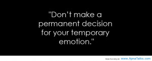 ... Make A Permanent Decision For Your Temporary Emotion Facebook Quote