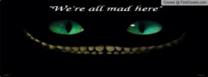 Cheshire Cat quote Profile Facebook Covers