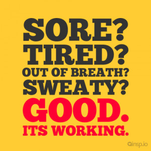 Sore? Tired? Out of breath? Sweaty? Good. Its working. - Fitness ...