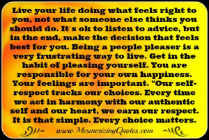 You have to live you life and do what feels right to you and deal with ...